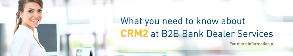What you need to know about CRM2 at B2B Bank Dealer Services